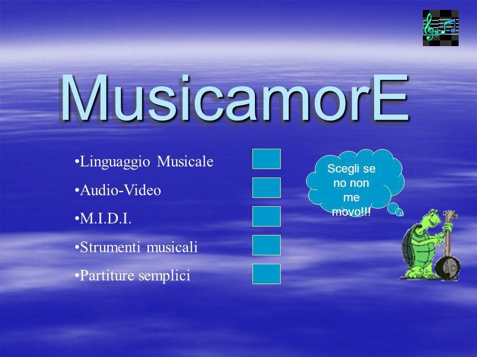 Linguaggio Musicale Audio-Video M.I.D.I. Strumenti musicali Partiture semplici MusicamorE MusicamorE Scegli se no non me movo!!!