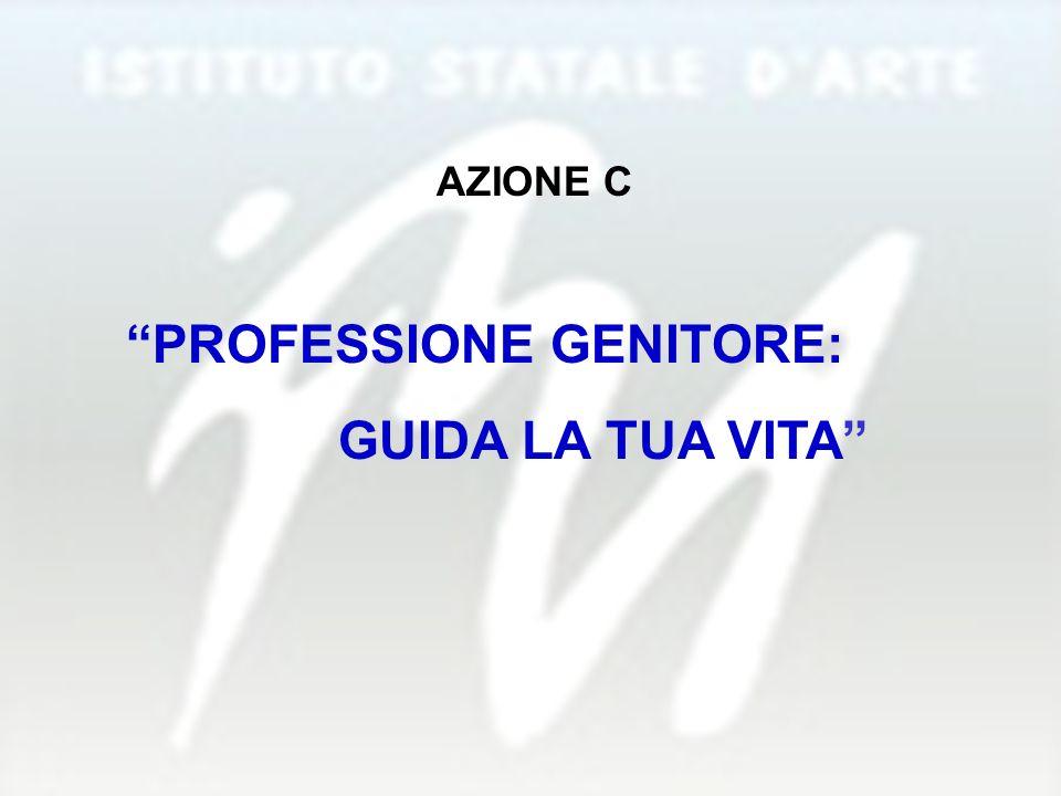 AZIONE C PROFESSIONE GENITORE: GUIDA LA TUA VITA