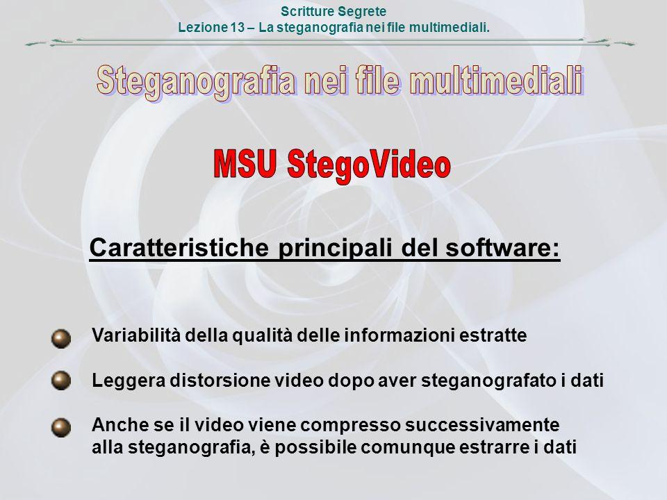 Scritture Segrete Lezione 13 – La steganografia nei file multimediali. Caratteristiche principali del software: Variabilità della qualità delle inform