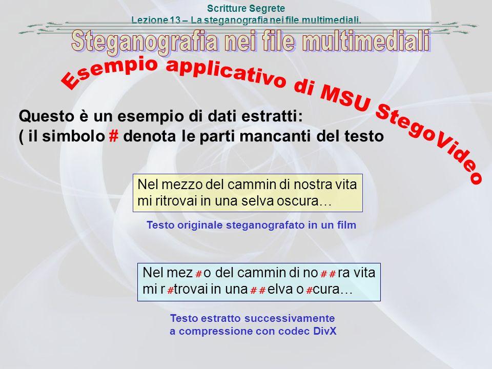 Scritture Segrete Lezione 13 – La steganografia nei file multimediali. Questo è un esempio di dati estratti: ( il simbolo # denota le parti mancanti d