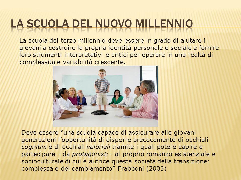 La scuola del terzo millennio deve essere in grado di aiutare i giovani a costruire la propria identità personale e sociale e fornire loro strumenti i
