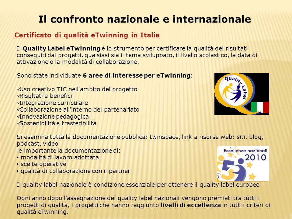 Il confronto nazionale e internazionale Certificato di qualità eTwinning in Italia Il Quality Label eTwinning è lo strumento per certificare la qualit