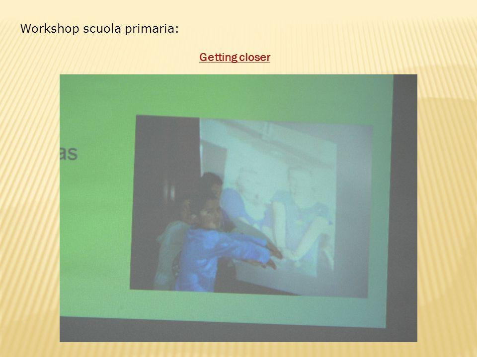 Workshop scuola primaria: Getting closer
