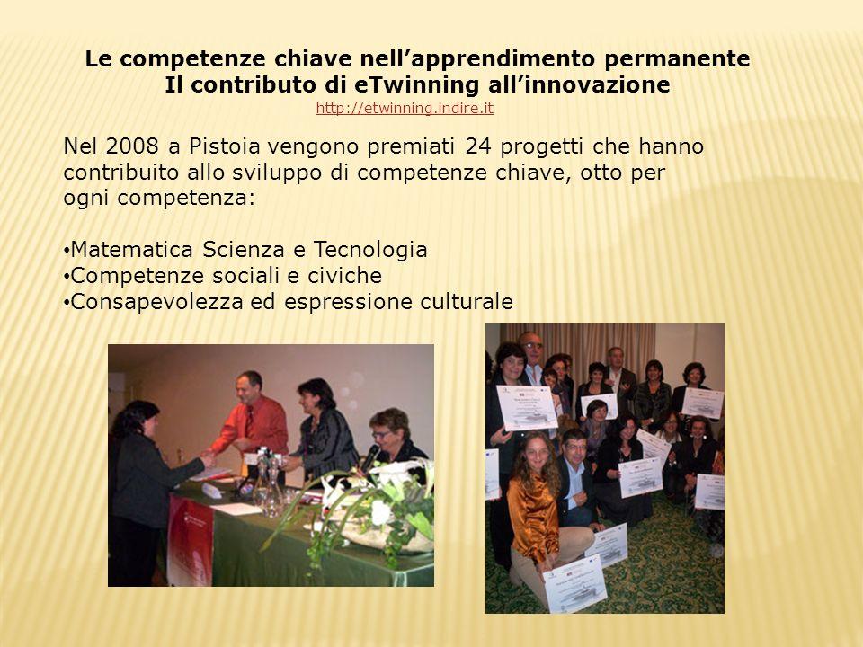 Le competenze chiave nellapprendimento permanente Il contributo di eTwinning allinnovazione Nel 2008 a Pistoia vengono premiati 24 progetti che hanno