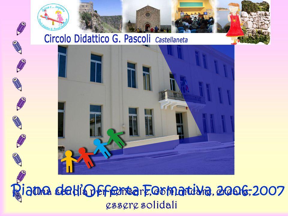 Una scuola per pensare, comunicare, creare, essere solidali Piano dellOfferta Formativa 2006-2007