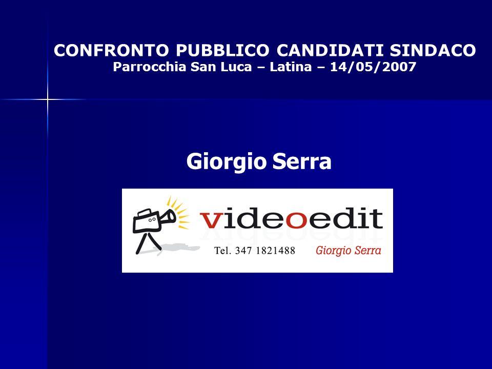 CONFRONTO PUBBLICO CANDIDATI SINDACO Parrocchia San Luca – Latina – 14/05/2007 Riprese e Montaggio Giorgio Serra