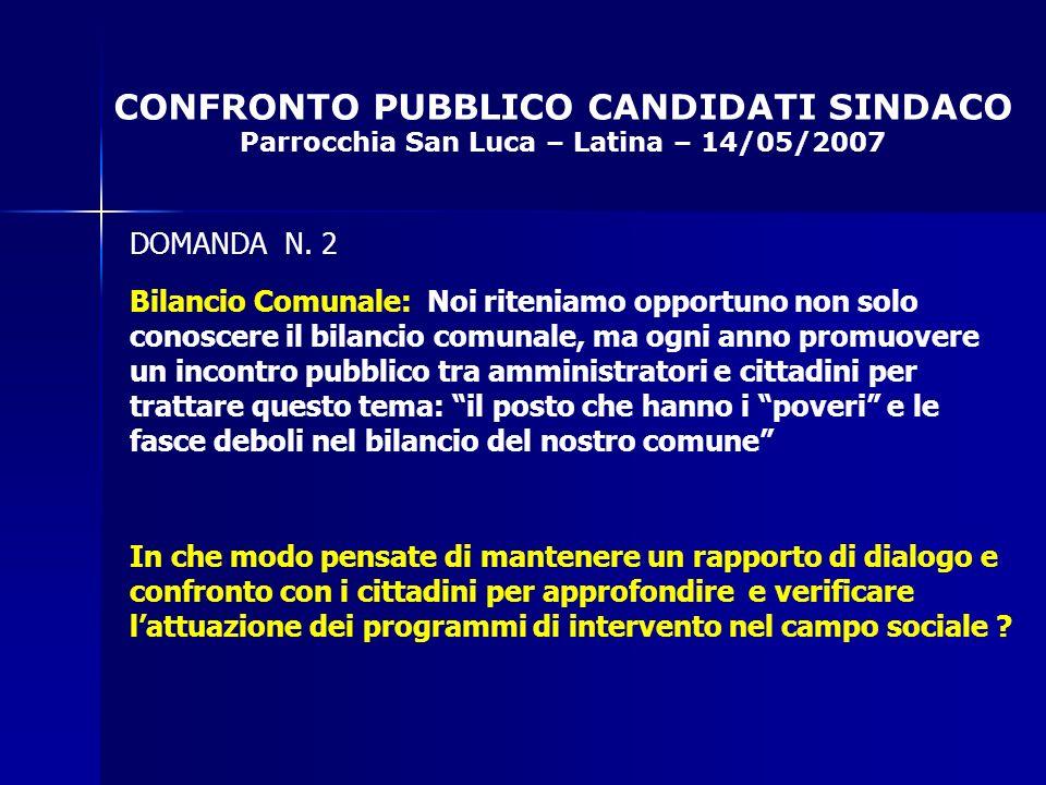 CONFRONTO PUBBLICO CANDIDATI SINDACO Parrocchia San Luca – Latina – 14/05/2007 DOMANDA N.