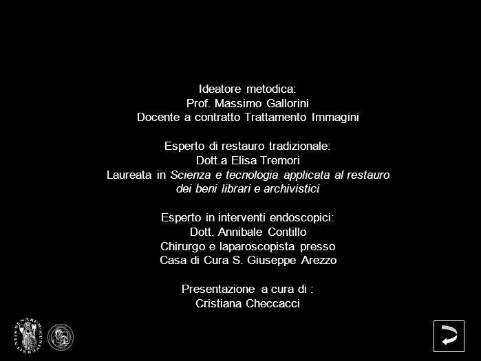 Ideatore metodica: Prof. Massimo Gallorini Docente a contratto Trattamento Immagini Esperto di restauro tradizionale: Dott.a Elisa Tremori Laureata in
