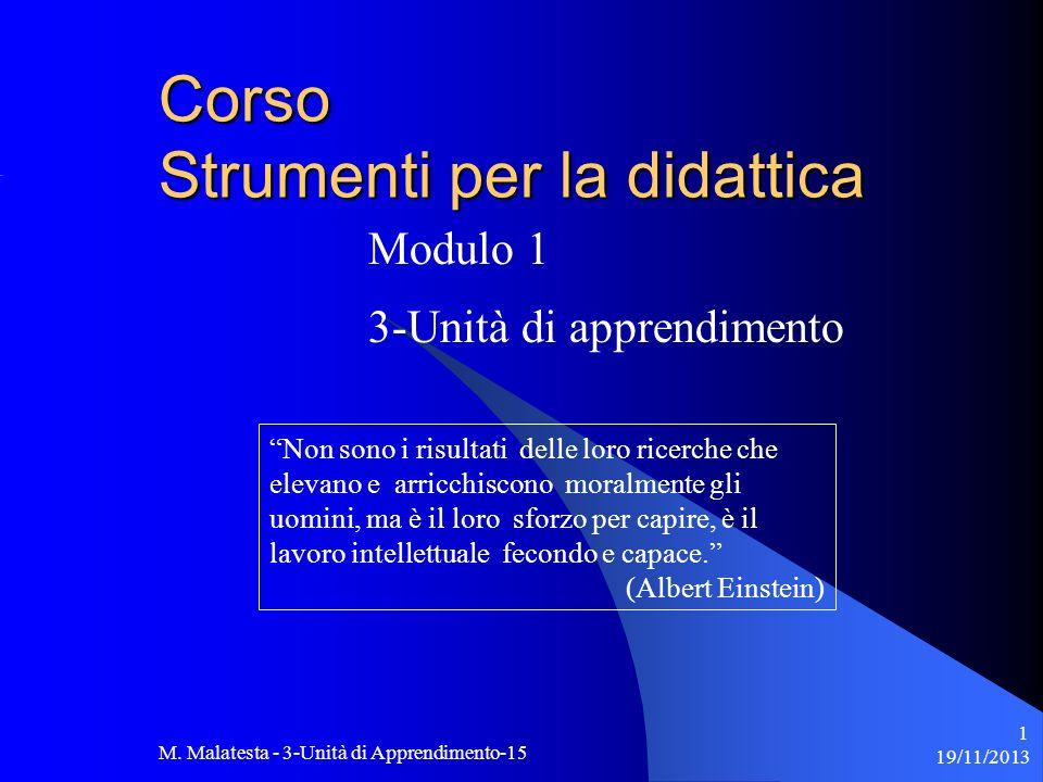 19/11/2013 M. Malatesta - 3-Unità di Apprendimento-15 1 Modulo 1 3-Unità di apprendimento Corso Strumenti per la didattica Non sono i risultati delle