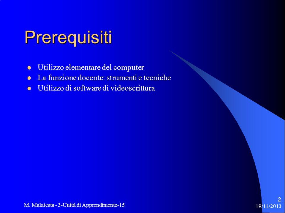 19/11/2013 M. Malatesta - 3-Unità di Apprendimento-15 2 Prerequisiti Utilizzo elementare del computer La funzione docente: strumenti e tecniche Utiliz