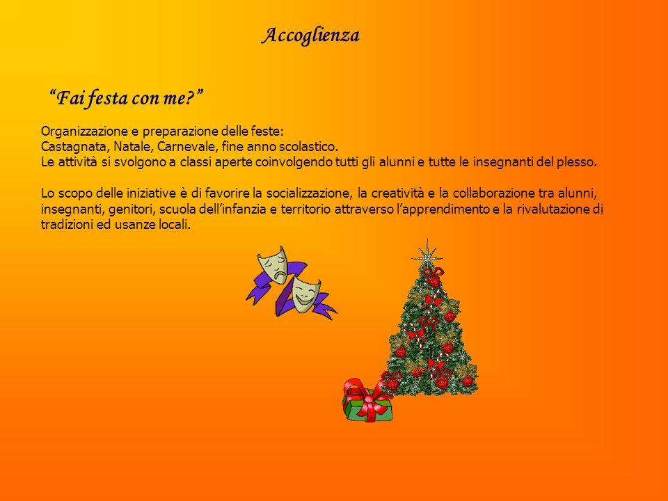 Accoglienza Organizzazione e preparazione delle feste: Castagnata, Natale, Carnevale, fine anno scolastico.