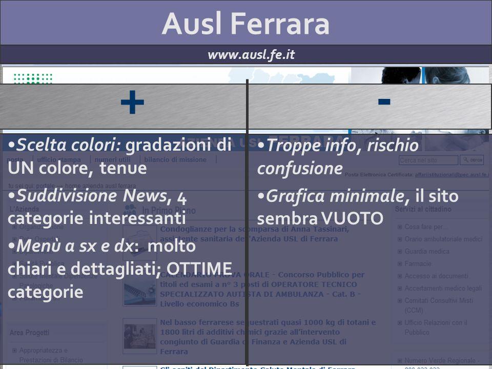 Ausl Ferrara www.ausl.fe.it + - Scelta colori: gradazioni di UN colore, tenue Suddivisione News, 4 categorie interessanti Menù a sx e dx: molto chiari