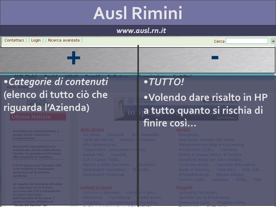 Ausl Rimini www.ausl.rn.it + - Categorie di contenuti (elenco di tutto ciò che riguarda lAzienda) TUTTO! Volendo dare risalto in HP a tutto quanto si