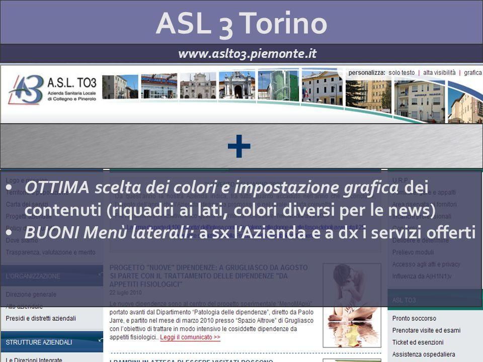 ASL 3 Torino www.aslto3.piemonte.it + OTTIMA scelta dei colori e impostazione grafica dei contenuti (riquadri ai lati, colori diversi per le news) BUO