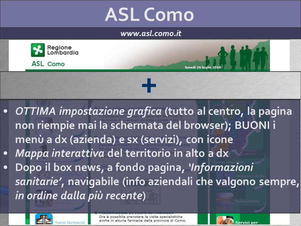 ASL Como www.asl.como.it + OTTIMA impostazione grafica (tutto al centro, la pagina non riempie mai la schermata del browser); BUONI i menù a dx (azien