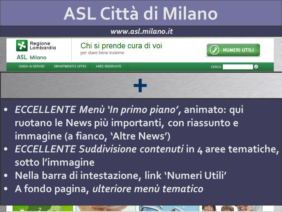 ASL Città di Milano www.asl.milano.it + ECCELLENTE impostazione grafica (il sito è pulito e odrinato; tonalità di UN colore) ECCELLENTE org. contenuti