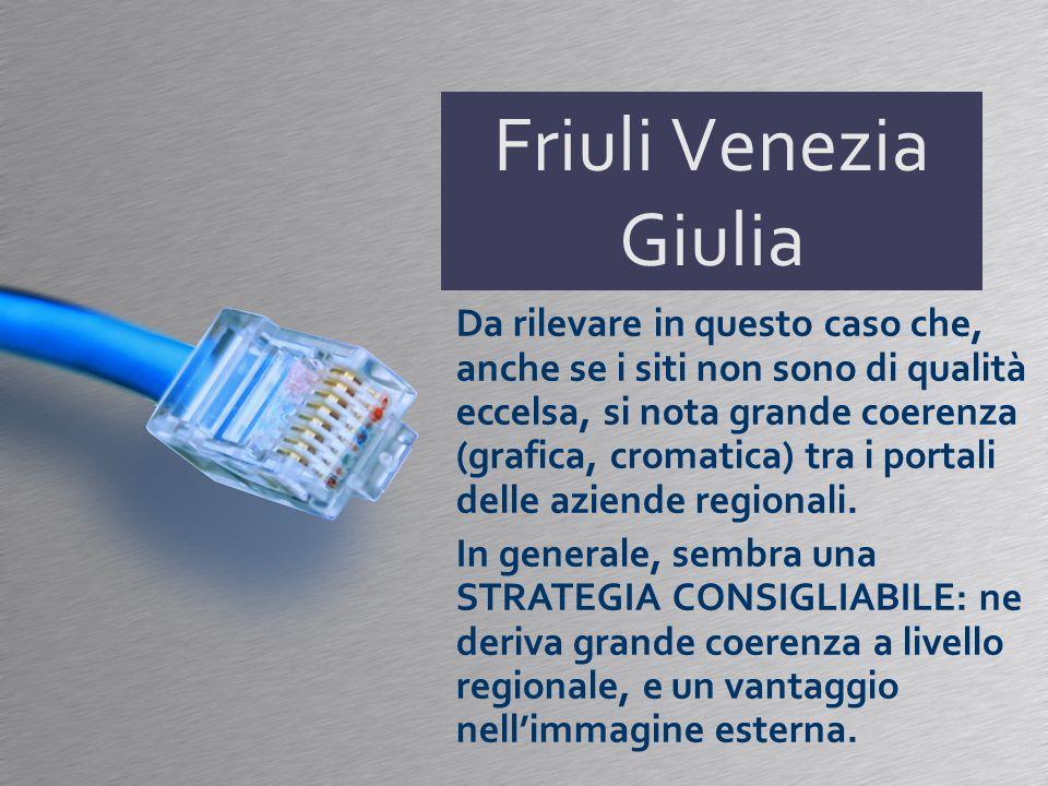 Friuli Venezia Giulia Da rilevare in questo caso che, anche se i siti non sono di qualità eccelsa, si nota grande coerenza (grafica, cromatica) tra i