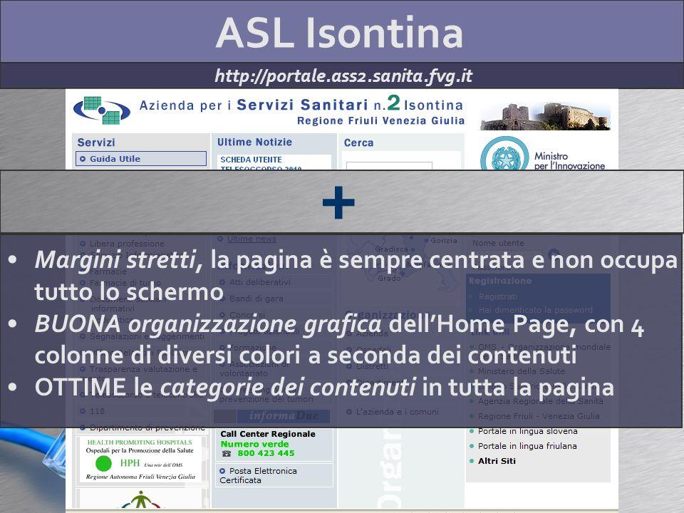ASL Isontina http://portale.ass2.sanita.fvg.it + Margini stretti, la pagina è sempre centrata e non occupa tutto lo schermo BUONA organizzazione grafi