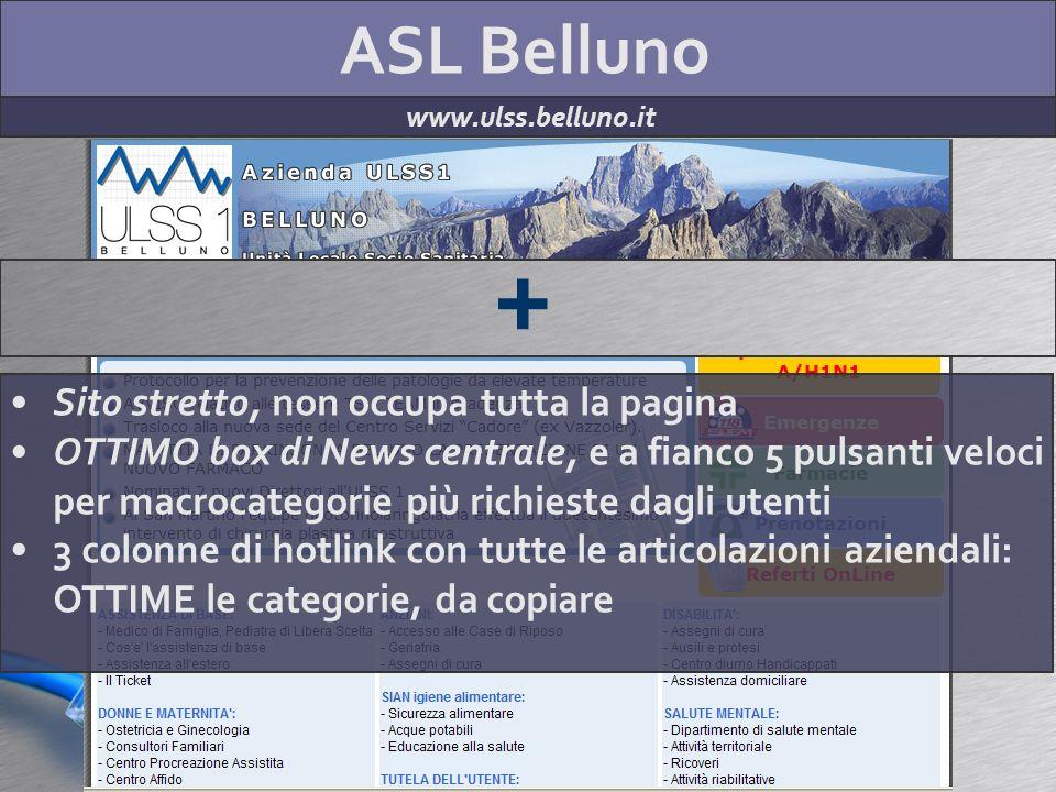 ASL Belluno www.ulss.belluno.it + Sito stretto, non occupa tutta la pagina OTTIMO box di News centrale, e a fianco 5 pulsanti veloci per macrocategori