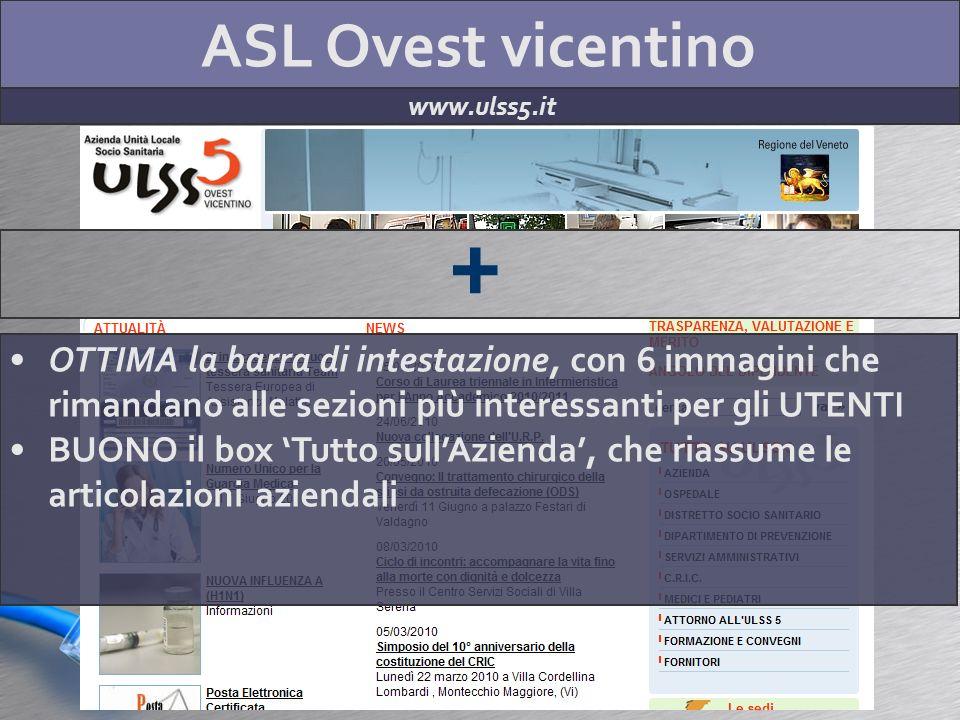 ASL Ovest vicentino www.ulss5.it + OTTIMA la barra di intestazione, con 6 immagini che rimandano alle sezioni più interessanti per gli UTENTI BUONO il