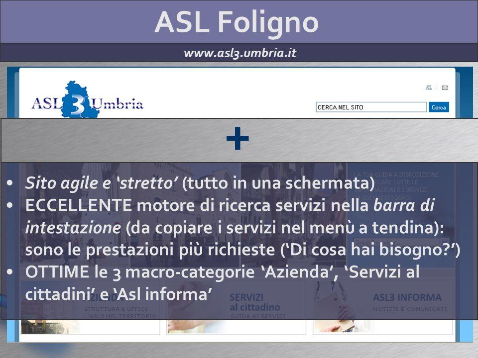 ASL Foligno www.asl3.umbria.it + Sito agile e stretto (tutto in una schermata) ECCELLENTE motore di ricerca servizi nella barra di intestazione (da co