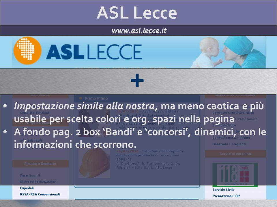 ASL Lecce www.asl.lecce.it + Impostazione simile alla nostra, ma meno caotica e più usabile per scelta colori e org. spazi nella pagina A fondo pag. 2