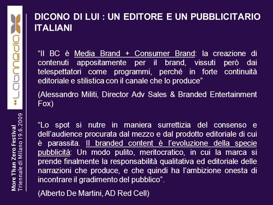 DICONO DI LUI : UN EDITORE E UN PUBBLICITARIO ITALIANI 19 Lo spot si nutre in maniera surrettizia del consenso e dellaudience procurata dal mezzo e da