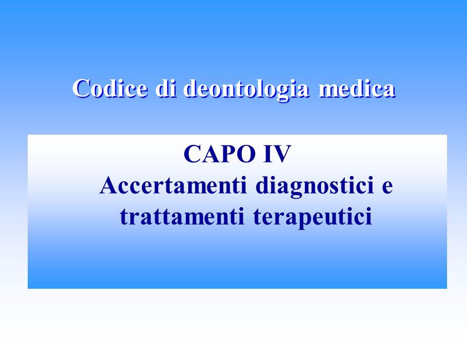 Codice di deontologia medica CAPO IV Accertamenti diagnostici e trattamenti terapeutici