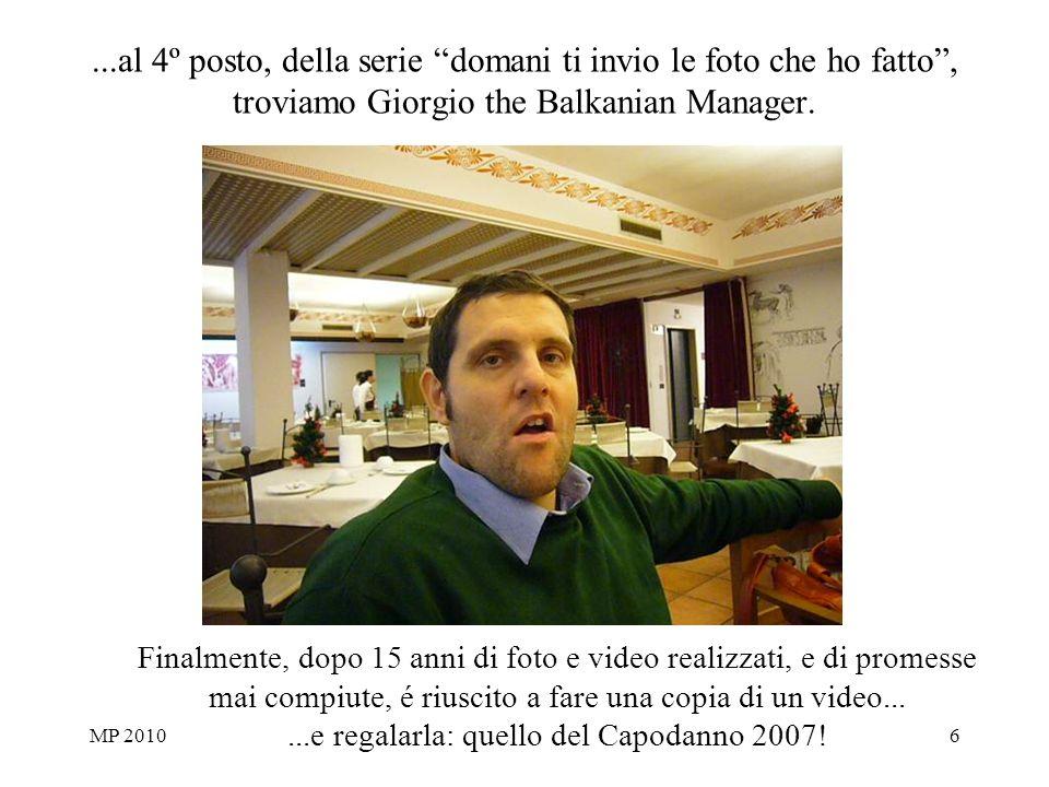 MP 20106...al 4º posto, della serie domani ti invio le foto che ho fatto, troviamo Giorgio the Balkanian Manager.