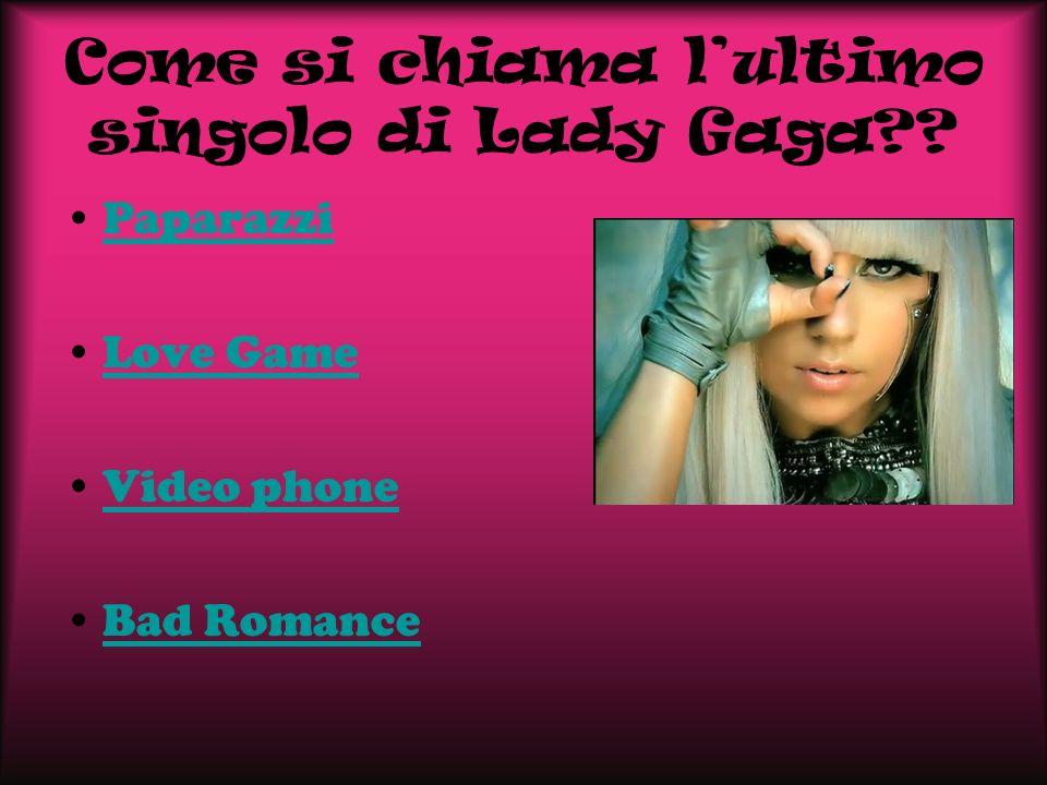 Come si chiama lultimo singolo di Lady Gaga?? Paparazzi Love Game Video phone Bad Romance