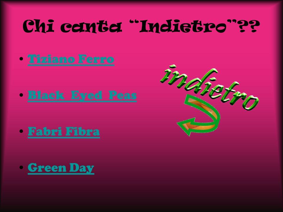Chi canta Indietro?? Tiziano Ferro Black Eyed Peas Fabri Fibra Green Day