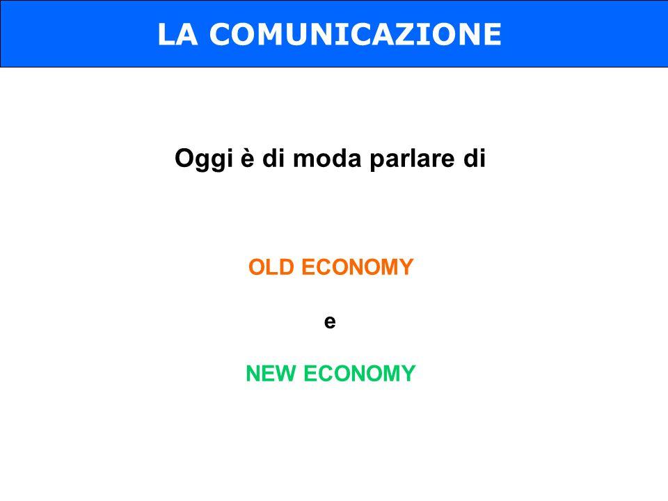 Oggi è di moda parlare di OLD ECONOMY e NEW ECONOMY