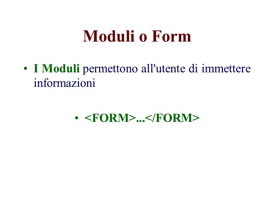 Moduli o Form attributi assegnabili * Action all elemento FORM: * Method Enctype Name *Obbligatori