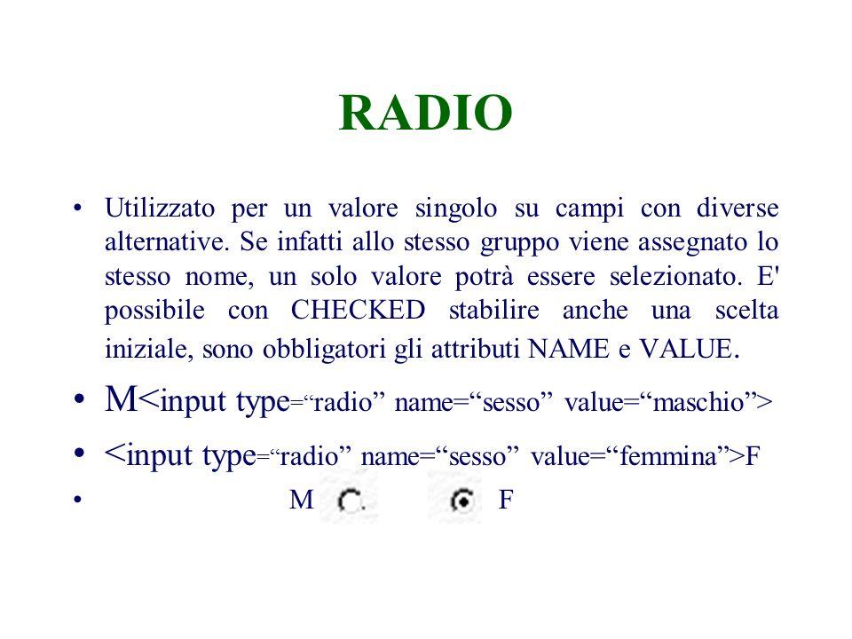 RADIO Utilizzato per un valore singolo su campi con diverse alternative.