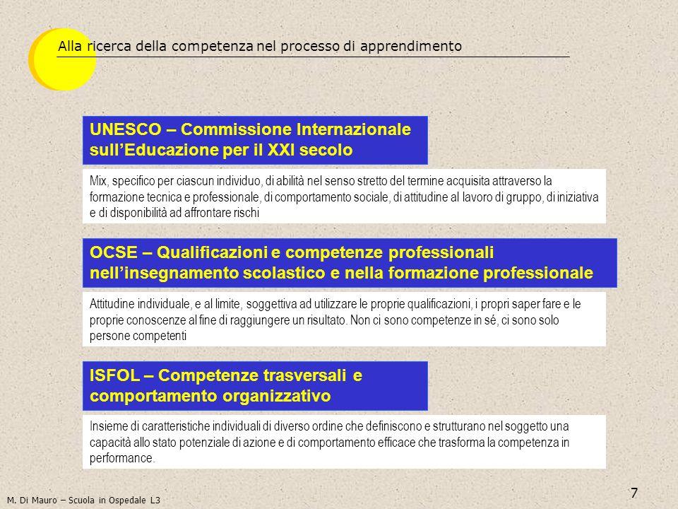 7 UNESCO – Commissione Internazionale sullEducazione per il XXI secolo Mix, specifico per ciascun individuo, di abilità nel senso stretto del termine