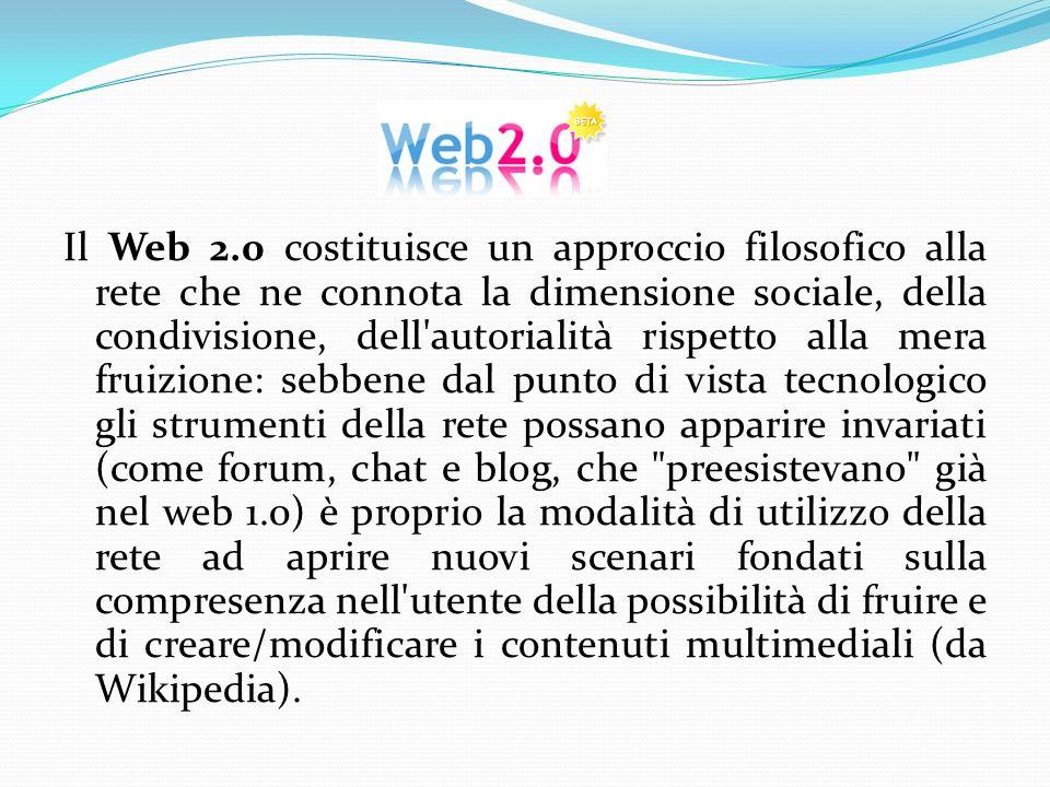 Il Web 2.0 costituisce un approccio filosofico alla rete che ne connota la dimensione sociale, della condivisione, dell'autorialità rispetto alla mera