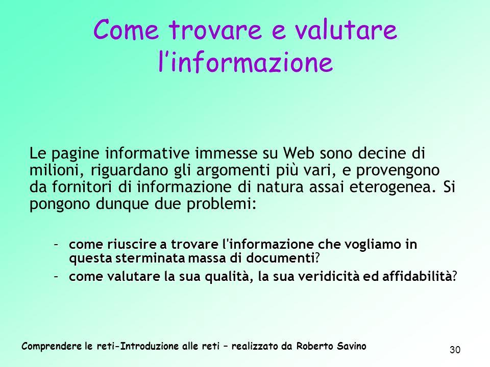 Comprendere le reti-Introduzione alle reti – realizzato da Roberto Savino 30 Le pagine informative immesse su Web sono decine di milioni, riguardano g