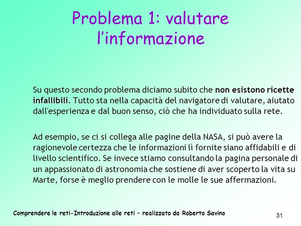 Comprendere le reti-Introduzione alle reti – realizzato da Roberto Savino 31 non esistono ricette infallibili Su questo secondo problema diciamo subit