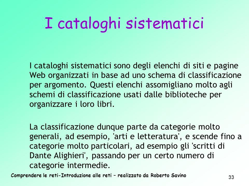 Comprendere le reti-Introduzione alle reti – realizzato da Roberto Savino 33 I cataloghi sistematici sono degli elenchi di siti e pagine Web organizza
