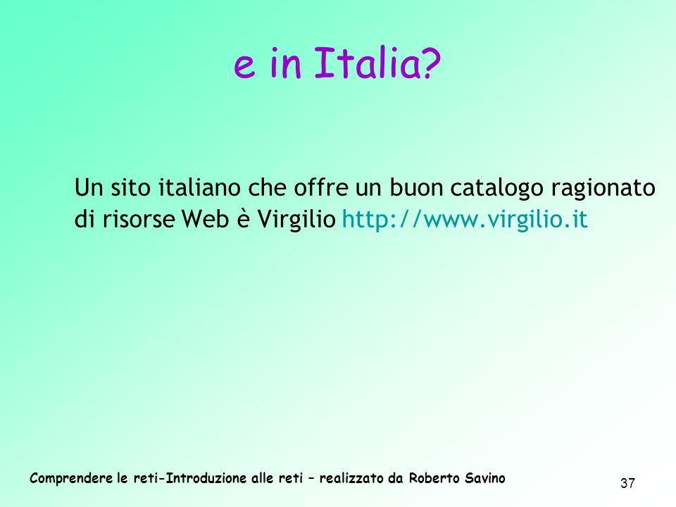 Comprendere le reti-Introduzione alle reti – realizzato da Roberto Savino 37 Un sito italiano che offre un buon catalogo ragionato di risorse Web è Vi