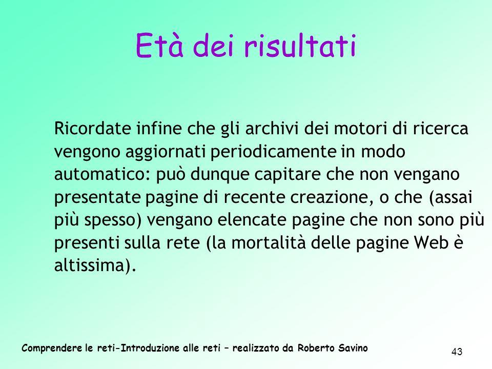 Comprendere le reti-Introduzione alle reti – realizzato da Roberto Savino 43 Ricordate infine che gli archivi dei motori di ricerca vengono aggiornati