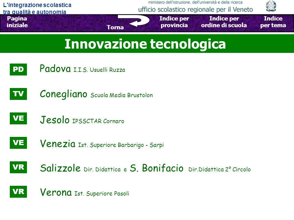 L integrazione scolastica tra qualità e autonomia Pagina iniziale Sfoglia Indietro - Avanti Indice per provincia Indice per ordine di scuola Indice per tema Torna Innovazione tecnologica Padova I.I.S.