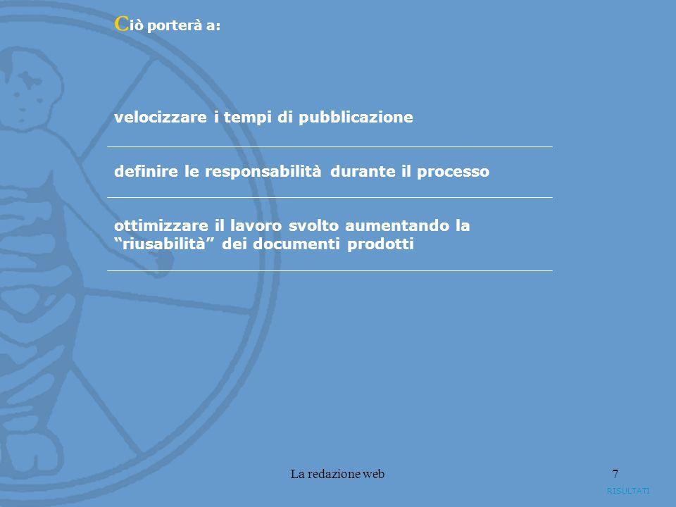 La redazione web7 velocizzare i tempi di pubblicazione definire le responsabilità durante il processo ottimizzare il lavoro svolto aumentando la riusabilità dei documenti prodotti C iò porterà a: RISULTATI