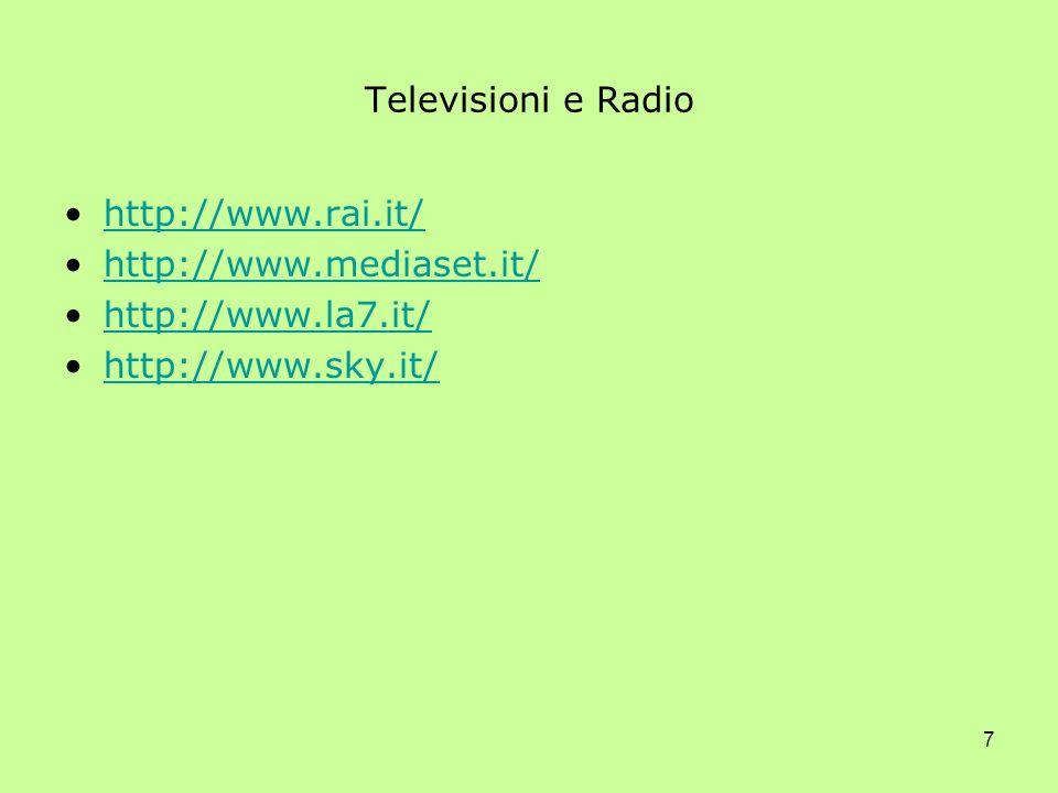7 Televisioni e Radio http://www.rai.it/ http://www.mediaset.it/ http://www.la7.it/ http://www.sky.it/