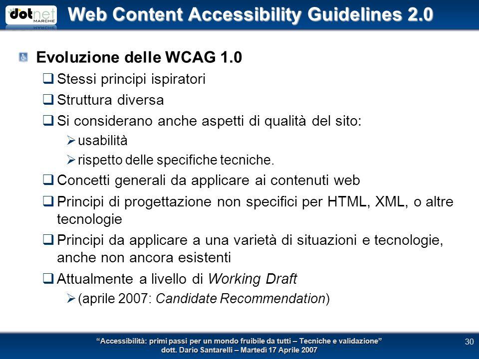 Web Content Accessibility Guidelines 2.0 Evoluzione delle WCAG 1.0 Stessi principi ispiratori Struttura diversa Si considerano anche aspetti di qualità del sito: usabilità rispetto delle specifiche tecniche.