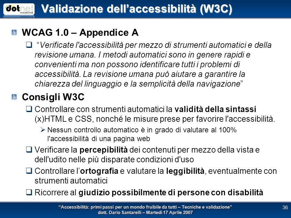 Validazione dellaccessibilità (W3C) WCAG 1.0 – Appendice A Verificate l accessibilità per mezzo di strumenti automatici e della revisione umana.