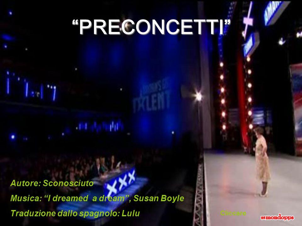 PRECONCETTI Autore: Sconosciuto Musica: I dreamed a dream, Susan Boyle Traduzione dallo spagnolo: Lulu Cliccare