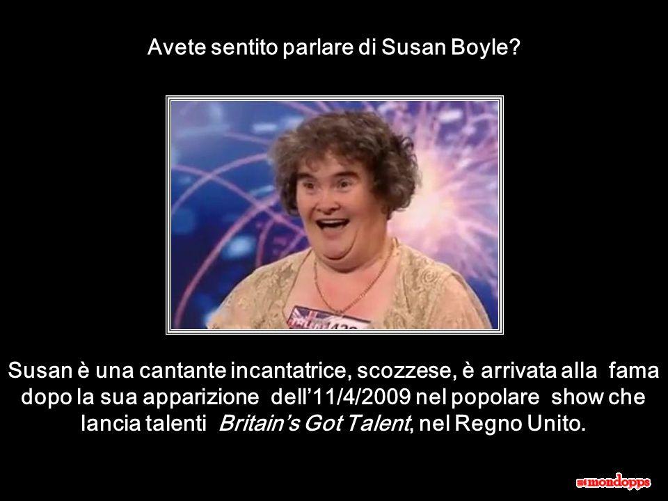 Il giornale The guardian riassume in una frase profonda il sentimento che è sbocciaato nei cuori vedendo e udendo Susan Boyle cantare con la sua purezza e semplicità: Susan Boyle è brutta.