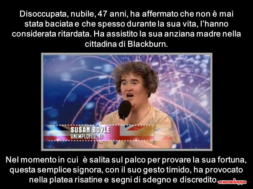 Avete sentito parlare di Susan Boyle? Susan è una cantante incantatrice, scozzese, è arrivata alla fama dopo la sua apparizione dell11/4/2009 nel popo