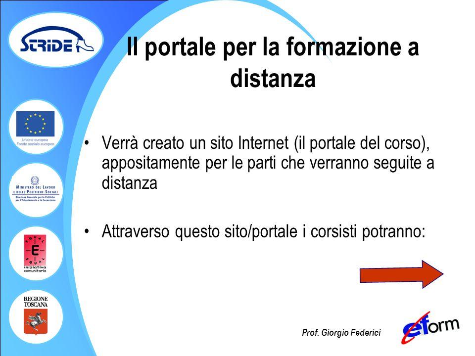 Prof. Giorgio Federici Il portale per la formazione a distanza Verrà creato un sito Internet (il portale del corso), appositamente per le parti che ve